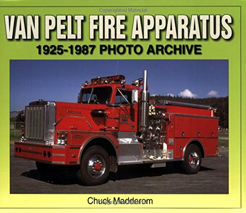 Van Pelt Fire Apparatus 1925-1987 Photo Archive [Madderom, Chuck] (Tapa Blanda)