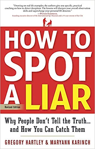 How To Spot A Liar Revised Edition Why People Don T Tell The Truth And How You Can Catch Them Hartley Gregory Karinch Maryann 9781601632203 Amazon Com Books