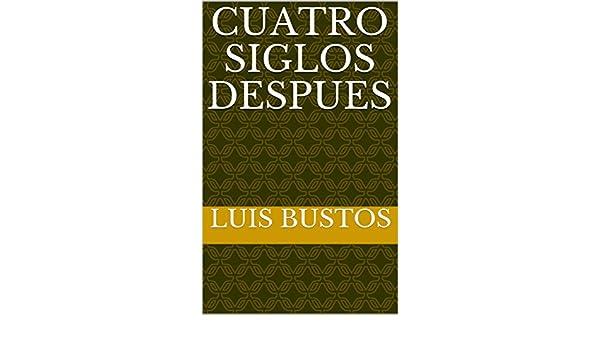 Amazon.com: Cuatro siglos despues (Spanish Edition) eBook: Luis Bustos: Kindle Store