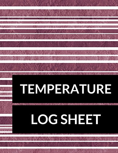 Read Online Temperature Log Sheet: Large 8.5 Inches By 11 Inches 100 Pages Includes Sections For Date Time AM Temp PM Temp Comments Checked By ebook