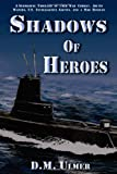 Shadows of Heroes (Submarine Classics by D.M. Ulmer)