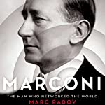 Marconi: The Man Who Networked the World   Marc Raboy