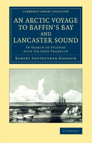 Download An Arctic Voyage to Baffin's Bay and Lancaster Sound: In Search of Friends with Sir John Franklin (Cambridge Library Collection - Polar Exploration) pdf