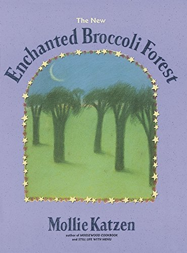 The New Enchanted Broccoli Forest (Mollie Katzen's Classic Cooking (Paperback)) by Mollie Katzen