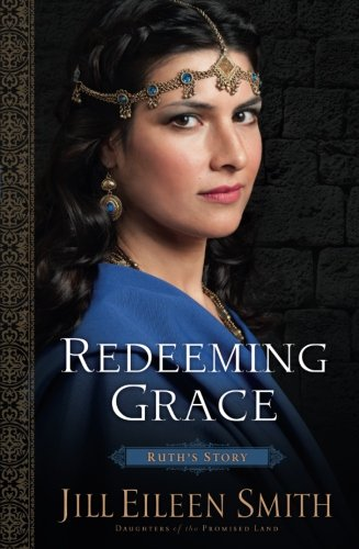 [Free] Redeeming Grace: Ruth's Story (Daughters of the Promised Land) PDF