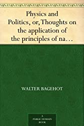 Physics and Politics, or, Thoughts on the application of the principles of natural selection and inheritance to political society