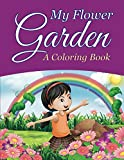 My Flower Garden (A Coloring Book) (Flowers Coloring and Art Book Series)