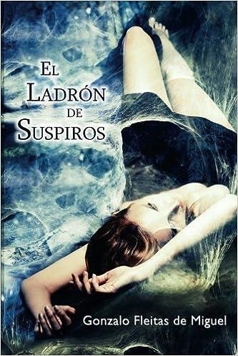 El ladron de suspiros (Spanish Edition): Gonzalo Fleitas de Miguel: 9781482753257: Amazon.com: Books