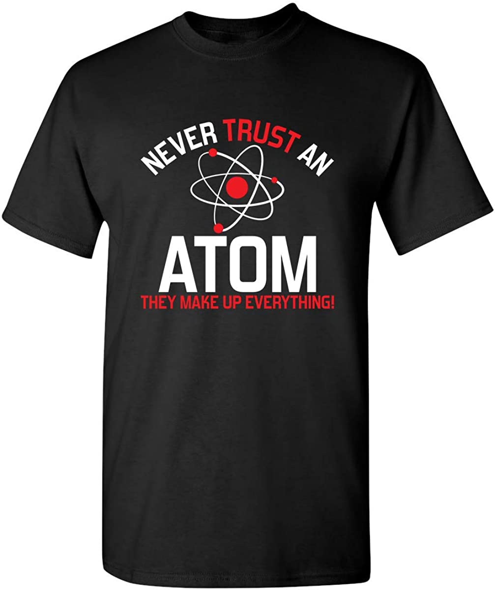 Never Trust an Atom Adult Humor Science Graphic Novelty Sarcastic Funny T Shirt: Clothing