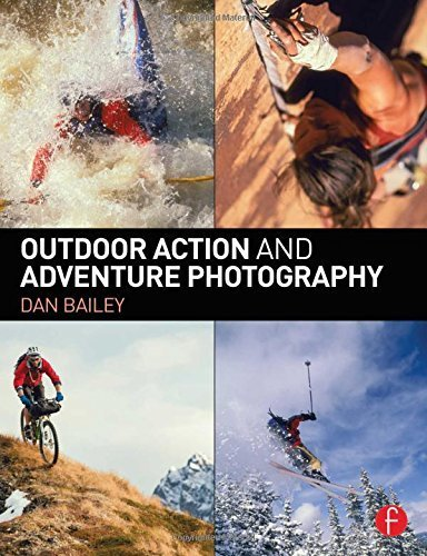 Outdoor Action and Adventure Photography by Dan Bailey (2015-04-01)