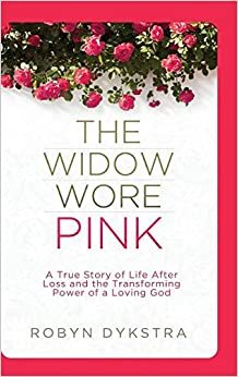The Widow Wore Pink: A True Story of Life After Loss and the Transforming Power of a Loving God