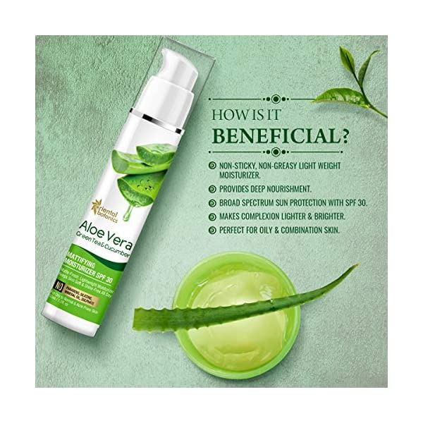 Oriental Botanics Aloe Vera, Green Tea & Cucumber Mattifying Face Moisturizer SPF 30, 50ml 2021 June Non-sticky, non-greasy moisturizer - It deeply hydrates the skin without increasing its oil load. It restores the healthy moisture barrier of the skin and maintains the natural suppleness of the skin, and leaves the face with a smooth matte finish. Deep Nourishment - Bioactive constituents of the moisturizer intensely nourish the skin. Extracts of aloe vera, green tea, and cucumber penetrate the skin and deliver important nutrients and antioxidants. Broad Spectrum Sun Protection - With SPF 30, it filters out almost 97% of the UV rays of the sun and helps in maintaining the natural complexion of the skin and minimize premature appearance of fine lines and wrinkles.