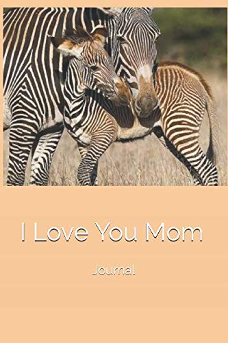 I Love You Mom: Journal by Faye Amia