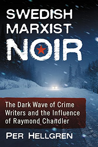 Swedish Marxist Noir: The Dark Wave of Crime Writers and the Influence of Raymond Chandler