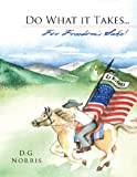Do What It Takes for Freedom's Sake!, D. g. Norris, 1449717829