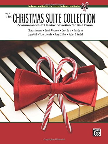 The Christmas Suite Collection: Intermediate to Late Intermediate Arrangements of Holiday Favorites for Solo Piano