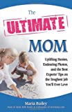 The Ultimate Mom, Maria T. Bailey, 0757307965