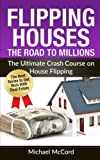 img - for Flipping Houses: The Road to Millions: The Ultimate Crash Course on House Flipping (Real Estate, Real Estate Investment, Step by Step Guide) book / textbook / text book