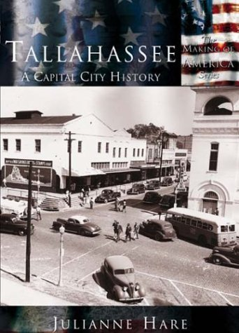 Tallahassee, A Capital City History (FL) (Making of America) by Julianne Hare - Shopping Fl Tallahassee