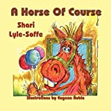 A Horse of Course, Shari Lyle-Soffe, 1935137824