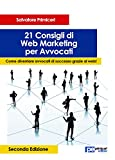 21 Consigli di Web Marketing per Avvocati : Come diventare avvocati di successo grazie al web! (Italian Edition)
