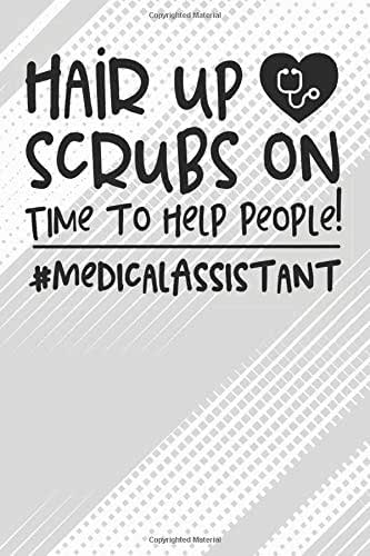 Hair Up Scrubs On - Time To Help People! #medicalassistant Notebook: Black Blank Hair Up Scrubs On - Time To Help People! #medicalassistant Notebook / Journal Gift ( 6 x 9 - 110 blank pages )
