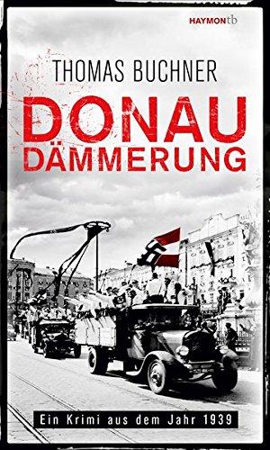 Donaudämmerung. Ein Krimi aus dem Jahr 1939 (HAYMON TASCHENBUCH)