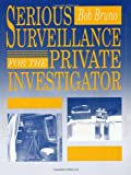 Serious Surveillance for the Private Investigator, Bob Bruno, 0873646657