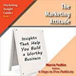 The Marketing Attitude: Insights That Help You Build a Worthy Business | Marcia Yudkin