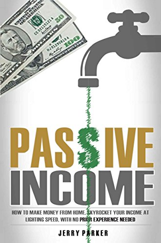 Passive Income: How to Make Money From Home, Skyrocket Your Income At Lighting Speed, With NO Prior Experience Needed - Earn up to $1,000 Per Day PART-TIME