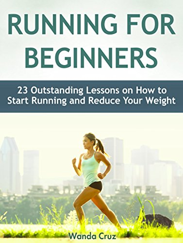 Running For Beginners: 23 Outstanding Lessons on How to Start Running and Reduce Your Weight (Running For Beginners, Running, Running books) Pdf