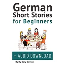German: Short Stories for Beginners + German Audio: Improve your reading and listening skills in German. Learn German with Stories (German Short Stories Book 1)