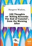 Hangover Wisdom, 100 Thoughts on Killing Kennedy: The End of Camelot, from the Morning After