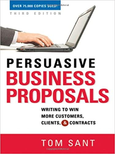 Persuasive Business Proposals: Writing To Win More Customers