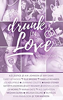 Drunk In Love: Twenty Sweet and Steamy Romantic Wedding Stories by [Luciani, Kristen, Justice, A.D., Johnson, A.M., Daws, Amy, Heywood, Carey, Brooks, Elle, Richards, Isabelle, Hollyfield, J.D., Collette, Jeannine, Steiner, Kandi, Andrews, Kathryn , Regnery, Katy , Morris, Liv , Dietz, Mariah , Saperstein, M.D, Quinn, Meghan , Collins, Melissa , Fields, MJ, Ringbloom, Ryan , Madison, Tori ]