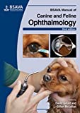 BSAVA Manual of Canine and Feline Ophthalmology (BSAVA British Small Animal Veterinary Association)