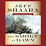 The Smoke at Dawn: A Novel of the Civil War | Jeff Shaara