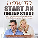 How to Start an Online Store: The Complete Step-by-Step Beginners Guide to Starting Your Online Business  | Robert Bustamante,Jonathan Eldridge