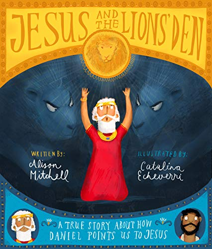 Daniel And Lion's Den (Jesus and the Lions' Den: A true story about how Daniel points us to Jesus (Tales That Tell the)