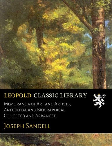 Memoranda of Art and Artists, Anecdotal and Biographical. Collected and Arranged pdf epub