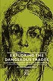 Exploring the Dangerous Trades - the Autobiography of Alice Hamilton, M D, Alice Hamilton, 1406704512