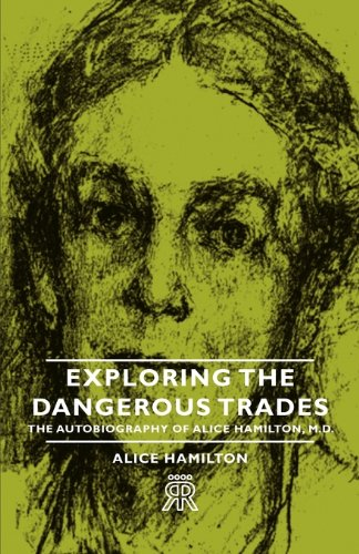 Download Exploring the Dangerous Trades - The Autobiography of Alice Hamilton, M.D. PDF