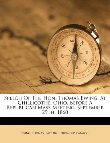 Read Online Speech of the Hon. Thomas Ewing, at Chillicothe, Ohio, before a Republican mass meeting, September 29th, 1860 ebook