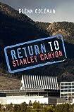 Return to Stanley Canyon, Glenn Coleman, 1439253153