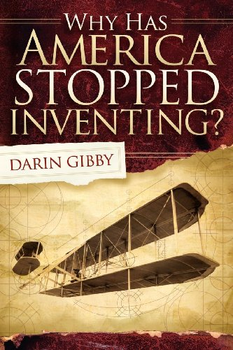 Book: Why Has America Stopped Inventing by Darin Gibby