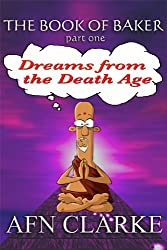 DREAMS FROM THE DEATH AGE (The Book of Baker 1)