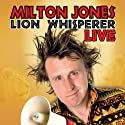 Milton Jones Live: Lion Whisperer Tour Audiobook by Milton Jones Narrated by Milton Jones