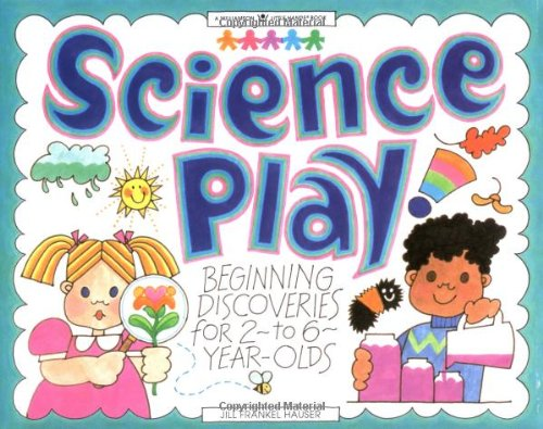Science Play!: Beginning Discoveries for 2-To 6-Year-Olds (Williamson Little Hands Series)