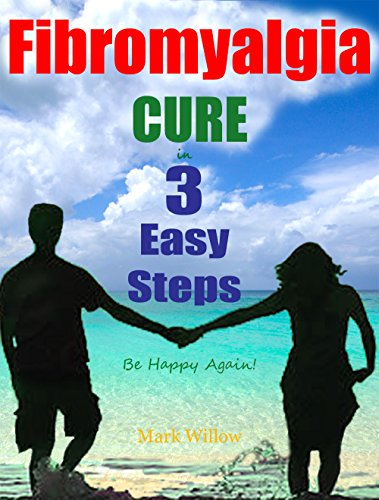 Fibromyalgia Cure in 3 Easy Steps: Be Happy Again! Self-Help Book - How I Helped Myself When Doctors and Meds Couldn't Help Me!