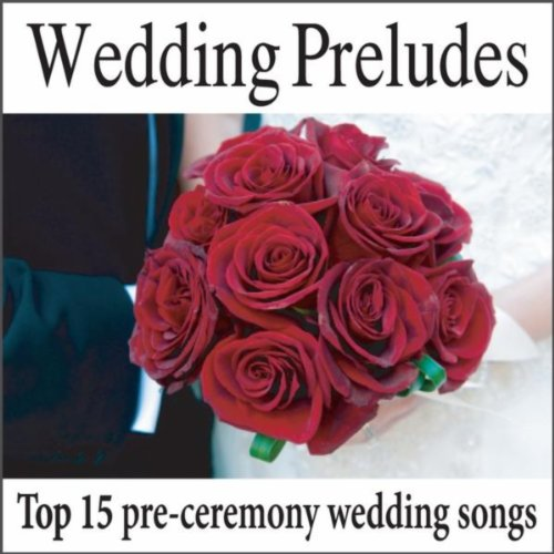 Amazon Wedding Preludes Top 15 Pre Ceremony Wedding Songs Wedding Music Music For